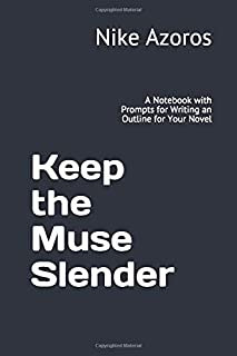 Keep the Muse Slender: A Notebook with Prompts for Writing an Outline for Your Novel