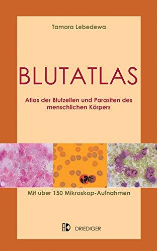 Blutatlas: Atlas der Blutzellen und Parasiten des menschlichen Körpers