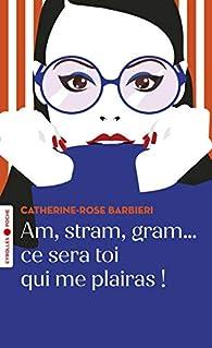 Am, stram, gram... ce sera toi qui me plairas ! par Catherine-Rose Barbieri