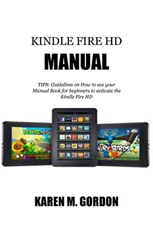 KINDLE FIRE HD MANUAL: TIPS: Guidelines on How to use your Manual Book for beginners to activate the Kindle Fire HD (English Edition)