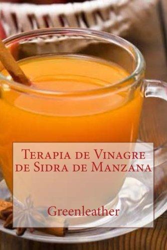 Terapia de Vinagre de Sidra de Manzana: Desintoxica tu cuerpo, adelgaza, hidrata,...