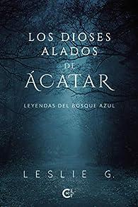 Los Dioses Alados de Ácatar: Leyendas del Bosque Azul par Leslie G.