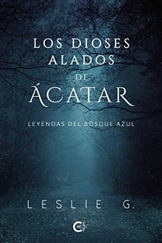 Portada del libro Los Dioses Alados de Ácatar: Leyendas del Bosque Azul de Leslie G.