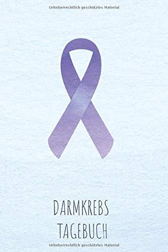 Darmkrebs Tagebuch: Krebstagebuch, Notizbuch zum Eintragen für Survivor oder Kämpfer gegen Darmkrebs! 6 Monate Eintragungen, ca DIN A5, 186 Seiten mit Krebsschleife