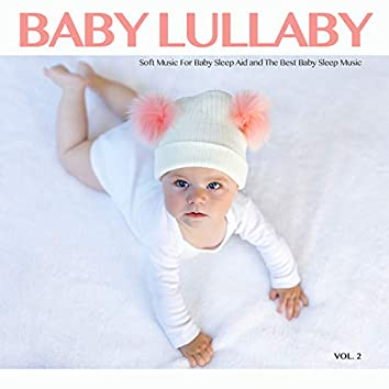 Baby Lullaby: Soft Music For Baby Sleep Aid and The Best Baby Sleep Music, Vol. 2