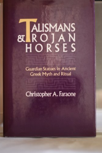 Talismans and Trojan Horses: Guardian Statues in Ancient Greek Myth and Ritual