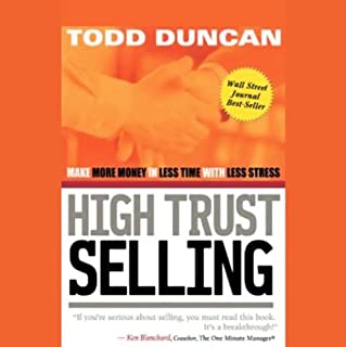High Trust Selling     Make More Money in Less Time with Less Stress              By:                                                                                                                                 Todd Duncan                               Narrated by:                                                                                                                                 Todd Duncan                      Length: 3 hrs and 57 mins     3 ratings     Overall 5.0