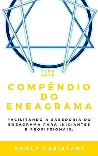 Compêndio do Eneagrama   Tipo Sete: Facilitando a Sabedoria do Eneagrama Para Iniciantes e Profissionais (Série Compêndios do Eneagrama   Por Paola Cabistani) (Portuguese Edition)