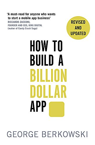 How to Build a Billion Dollar App: Discover the secrets of the most successful entrepreneurs of our time: A step-by-step guide to turning your smart idea into a global business