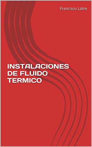 INSTALACIONES DE FLUIDO TERMICO (Temas técnico-prácticos sobre diseño y prestaciones de las calderas de vapor nº 19)