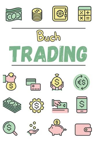 Trading-Buch: Handelslogbuch - Journal zum Notieren, Planen und Analysieren Ihrer Forex, Krypto, Aktien oder Futures Strategien - Für Amateure oder Profis