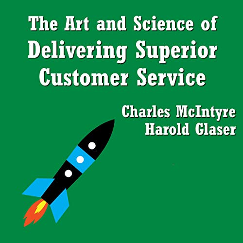 The Art and Science of Delivering Superior Customer Service cover art