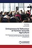 Entrepreneurial Behaviour of Farmers towards Agriculture: Development of economy of any nation depends primarily on the important role played by entrepreneurs