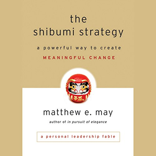 The Shibumi Strategy: A Powerful Way to Create Meaningful Change cover art