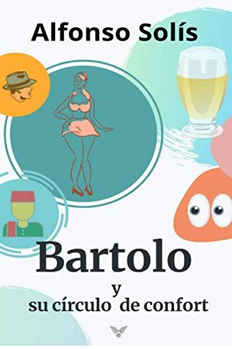 Bartolo y su círculo de confort: Novela de humor negro, irreverente y políticamente incorrecta