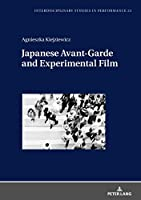 Japanese Avant-garde and Experimental Film (Interdisciplinary Studies in Performance)
