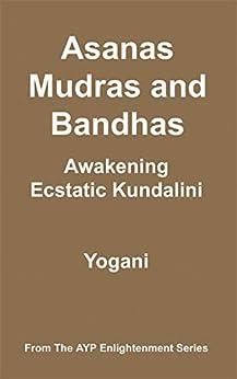 [Yogani]のAsanas, Mudras & Bandhas - Awakening Ecstatic Kundalini (AYP Enlightenment Series Book 4) (English Edition)