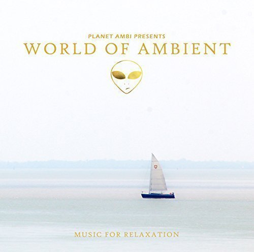Planet Ambi presents World Of Ambient (Music For Relaxation)