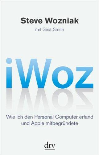 iWoz: Wie ich den Personal Computer erfand und Apple mitbegründete