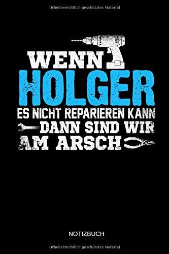 Wenn Holger es nicht reparieren kann dann sind wir am Arsch: Holger - Lustiges Männer Namen Notizbuch mit Punktraster. Tolle Handwerker & Heimwerker ... Vatertag, Namenstag & zu Weihnachten.
