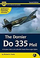 The Dornier Do 335: A Complete Guide to the Luftwaffe's Fastest Piston-engine Fighter (Airframe & Miniature)