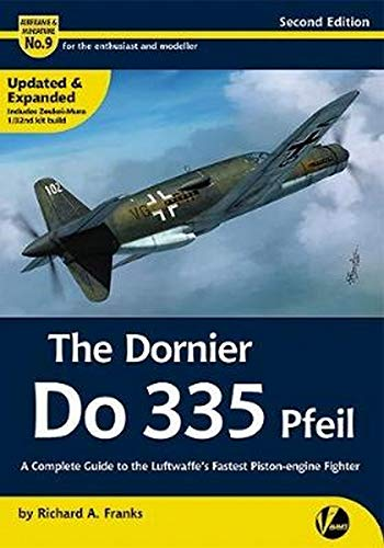 The Dornier Do 335 Pfeil: A Complete Guide to the Luftwaffe's Fastest Piston-Engine Fighter (Airframe & Miniature #9)
