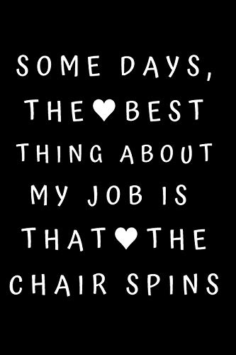 Some Days, The Best Thing About My Job Is That The Chair Spins: Best Boss Journal, Gift For Coworker, Gag Gift, Work Notebook, Funny Office Notebook, lined - 6x9 inches - 110 Pages