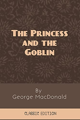 The Princess and the Goblin: with original classic illustrated [Annotated] (English Edition)