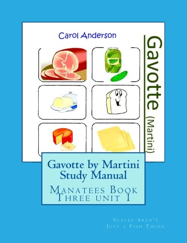 Gavotte by Martini Study Manual: Scales Aren't Just a Fish Thing - Igniting Sleeping Brains through Music: Volume 1 (The Manatees - Book Three)