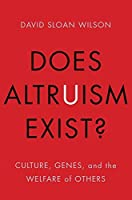 Does Altruism Exist?: Culture, Genes, and the Welfare of Others (Foundational Questions in Science) by David Sloan Wilson(2016-02-23)