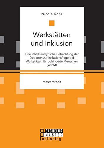 Werkstätten und Inklusion. Eine inhaltsanalytische Betrachtung der Debatten zur Inklusionsfrage bei Werkstätten für behinderte Menschen (WfbM)