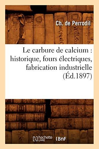 Le carbure de calcium : historique, fours électriques, fabrication industrielle, (Éd.1897)
