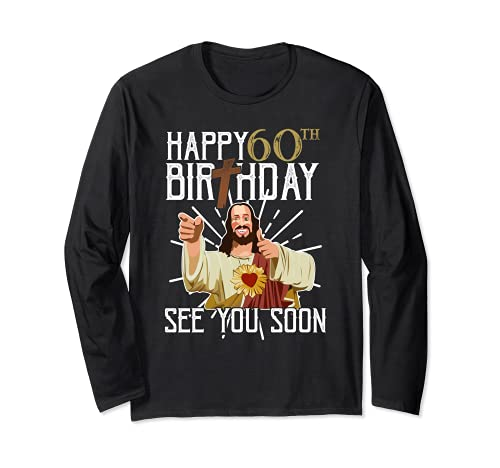 Happy 60th See You Soon Funny Birthday Camiseta Manga Larga