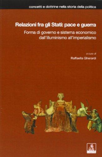 Relazioni fra gli Stati: pace e guerra. Forma di governo e sistema economico dall'illuminismo all'imperialismo