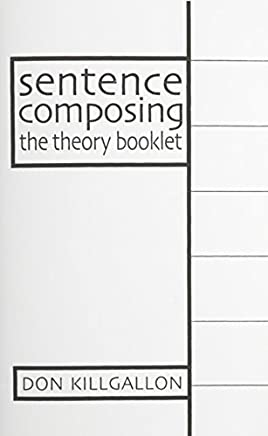 [(Sentence Composing: the Theory Booklet : A Worktext on Sentence Variety and Maturity)] [By (author) Don Killgallon] published on (March, 1998)