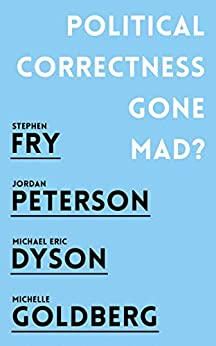 Political Correctness Gone Mad? by [Jordan B. Peterson, Stephen Fry, Michael Eric Dyson, Michelle Goldberg]