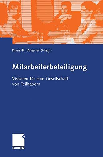 Mitarbeiterbeteiligung. Visionen für eine Gesellschaft von Teilhabern. Festschrift für Michael Lezius zum 60. Geburtstag
