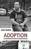 Jan Klein ADOPTION: Meine schmerzhafte Reise zu meinen Wurzeln