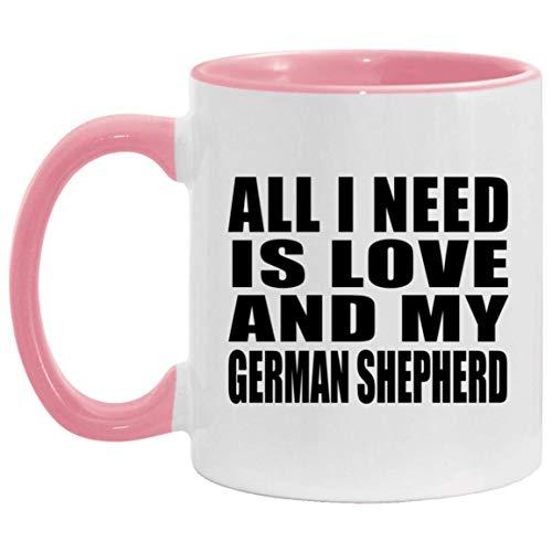 All I Need Is Love And My German Shepherd - 11oz Accent Mug Pink Kaffeebecher 325ml Rosa Keramik-Teetasse - Geschenk zum Geburtstag Jahrestag Muttertag Vatertag Ostern