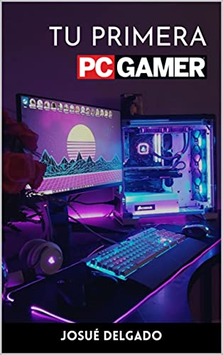 Guía Tu Primera PC Gamer (Spanish Edition)