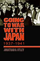 Going to War with Japan, 1937-1941: With a new introduction (World War II: The Global, Human, and Ethical Dimension)