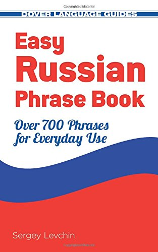 Easy Russian Phrase Book NEW EDITION: Over 700 Phrases for Everyday Use (Dover Language Guides Russian)