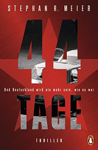 44 TAGE - Und Deutschland wird nie mehr sein, wie es war: Thriller
