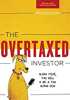 The Overtaxed Investor: Slash Your Tax Bill & Be a Tax Alpha Dog by [Phil DeMuth]