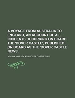 A Voyage from Australia to England, an Account of All Incidents Occurring on Board the 'Dover Castle', Published on Board ...