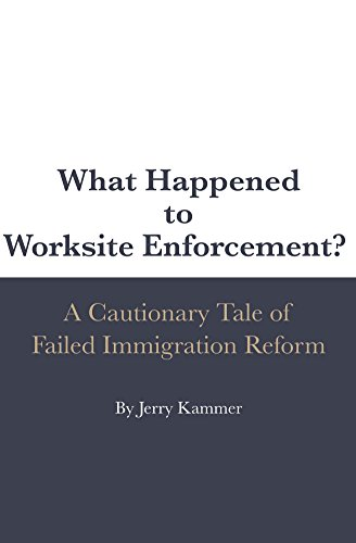 What Happened to Worksite Enforcement?: A Cautionary Tale of Failed Immigration Reform (English Edition)