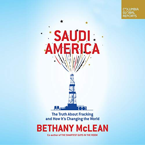 Saudi America     The Truth About Fracking and How It's Changing the World              By:                                                                                                                                 Bethany McLean                               Narrated by:                                                                                                                                 Sarah Mollo-Christensen                      Length: 3 hrs and 39 mins     124 ratings     Overall 4.5