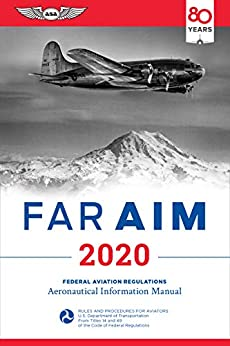 FAR/AIM 2020: Federal Aviation Regulations/Aeronautical Information Manual (FAR/AIM Series) by [Federal Aviation Administration (FAA)/Aviation Supplies & Academics (ASA)]