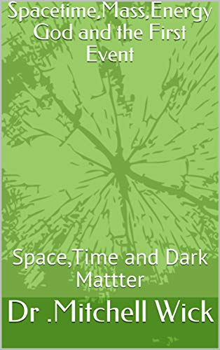 Spacetime,Mass,Energy God and the First Event: Space,Time and Dark Mattter (English Edition)