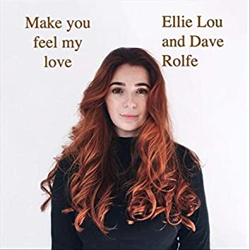 Make You Feel My Love (feat. Dave Rolfe)